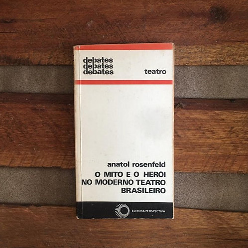 O mito e o herói no moderno teatro brasileiro - Anatol rosenfeld