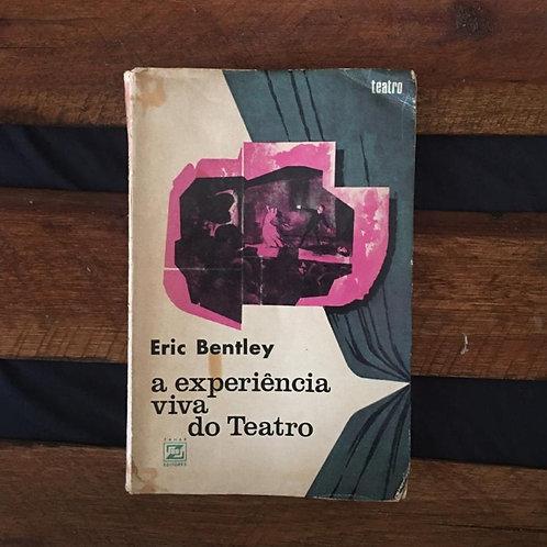 A Experiência Viva do Teatro - Eric Bentley