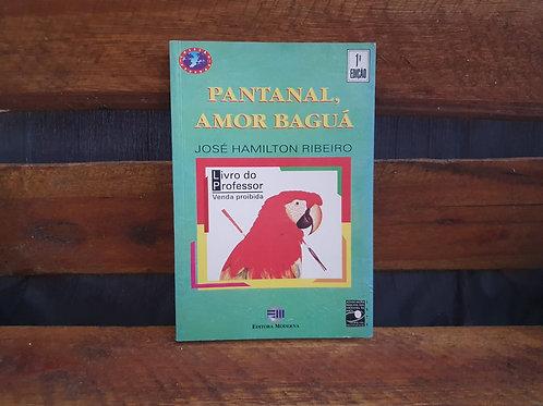 Pantanal, amor Baguá - Jose Hamilton Ribeiro