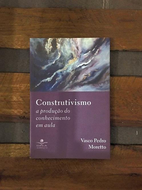 Construtivismo a Produção do Conhecimento em Aula -  Vasco Pedro Moretto