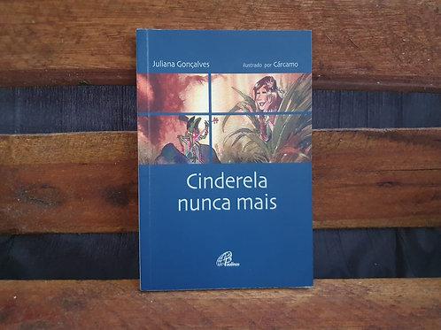 Cinderela nunca mais - Juliana Gonçalves