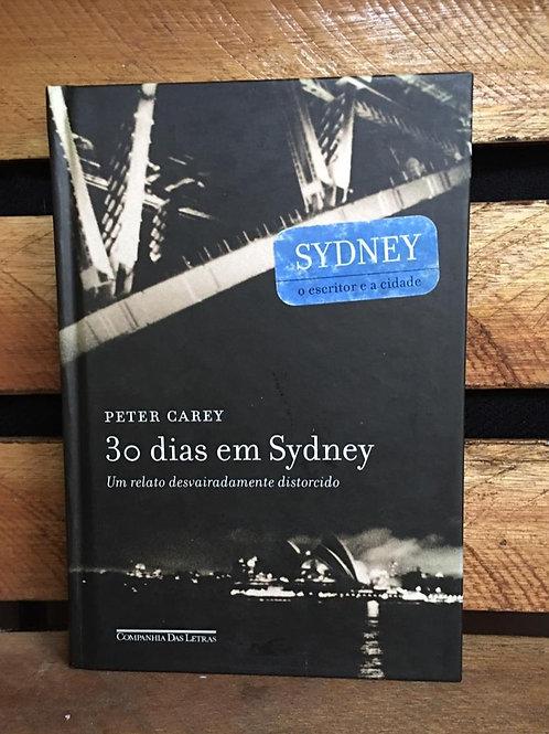 30 dias em Sydney: um relato desvairadamente distorcido - Peter Carey