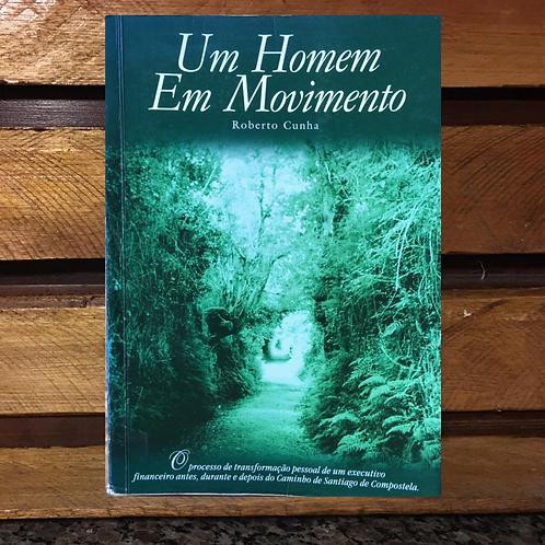 Um Homem Em Movimento - Roberto Cunha