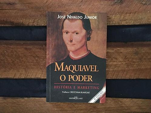 MAQUIAVEL, O PODER: HISTÓRIA E MARKETING - JOSÉ NIVALDO JUNIOR