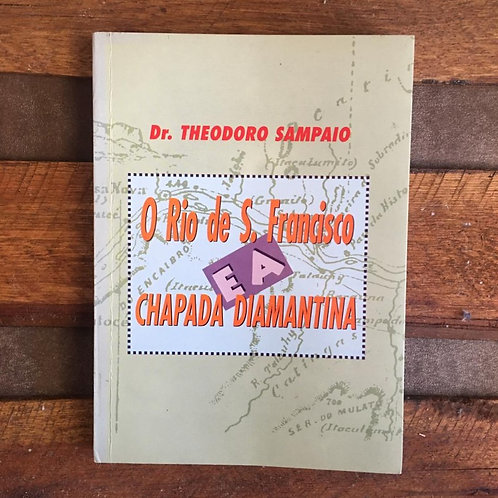 O rio de S. Francisco e a chapada diamantina - Dr. Theodoro Sampaio