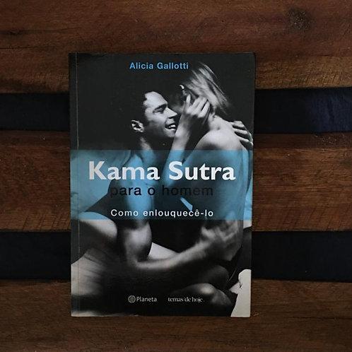 Kama Sutra para o homem: como enlouquecê-lo - Alicia Gallotti