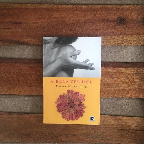 A Bela Velhice - Mirian Goldenberg