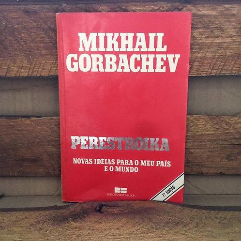Perestroika: Novas ideias para o meu país e o mundo. - Mikhail Gorbachev