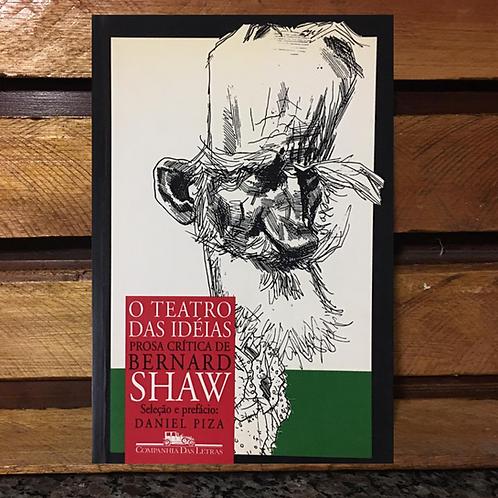 O teatro das idéias: prosa crítica de Bernard Shaw -  Daniel Piza (organizador)