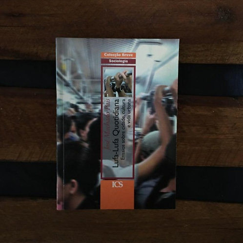 Lufa-lufa quotidiana: Ensaios sobre cidade, cultura e vida urbana - José Machado