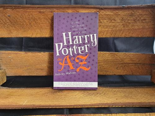 Harry Potter de A a  Z: Guia Não Oficial Definitivo  - Aubrey Malone