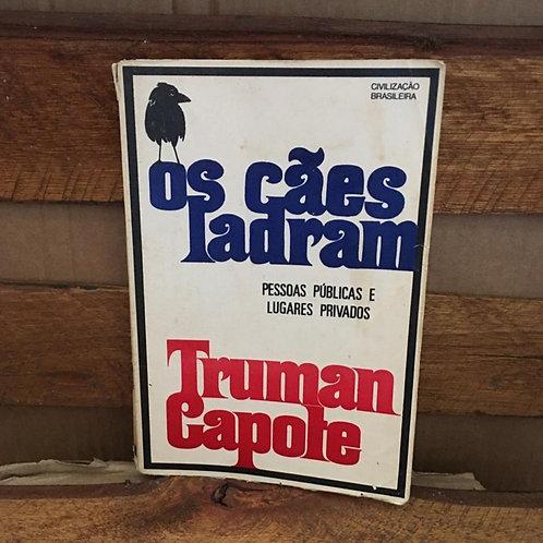 Os cães ladram - Truman Capote