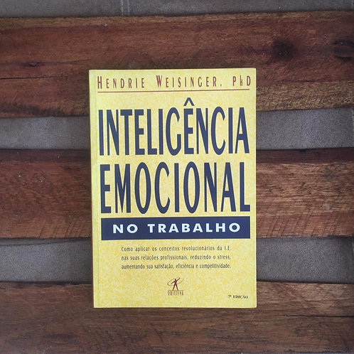 Inteligência Emocional no Trabalho - Hendrie Weisinger