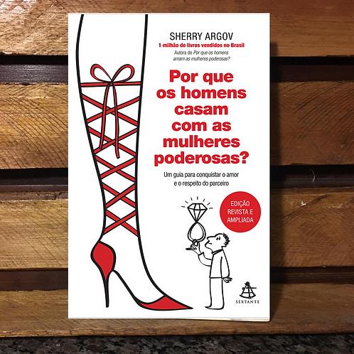 Por que os Homens se Casam Com as Mulheres Poderosas - Sherry Argov