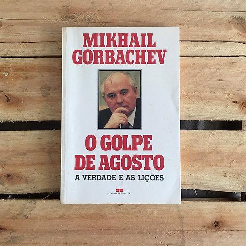 O Golpe de Agosto - Mikhail Gorbachev