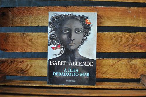 A ilha debaixo do mar - Isabel Allende