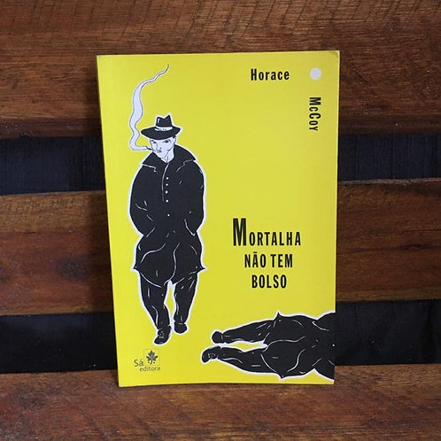 Mortalha Não Tem Bolso - Horace Magoy
