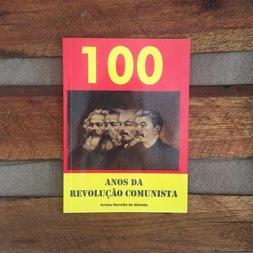 100 Anos da Revolução Comunista - Aristeu Barretto de Almeida