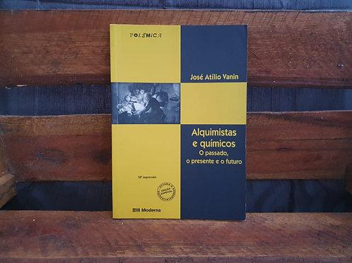 Alquimistas e químicos: O passado, o presente e o futuro - José Atílio Vanin