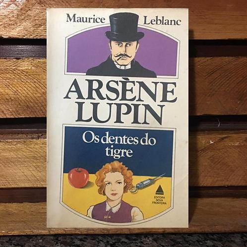 Arséne Lupin: Os dentes do tigre - Maurice Leblanc