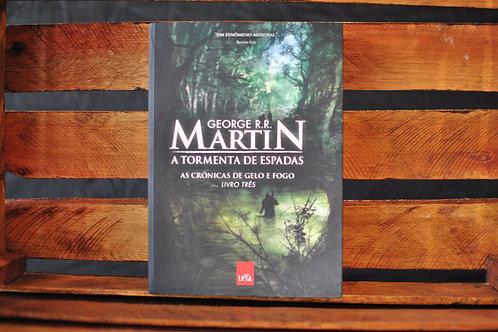 A TORMENTA DAS ESPADAS - AS CRÔNICAS DE GELO E FOGO 3  George R.R. Martin