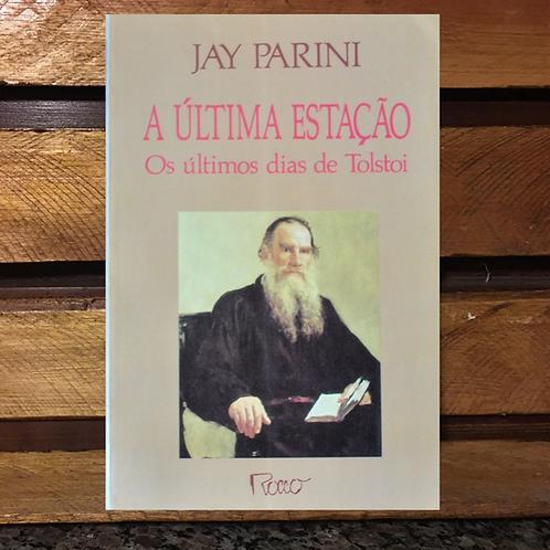 A Última Estação: Os Últimos Dias de Tolstoi - Jay Parini