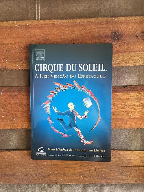 Cirque Du Soleil:  a Reinvenção do Espetáculo - Lyn Heward e John U. Bacon
