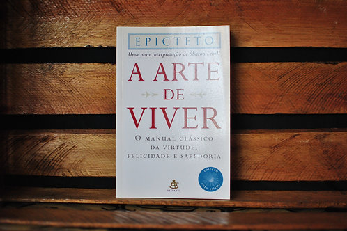 A Arte de Viver: o Manual Clássico da Virtude - Epicteto