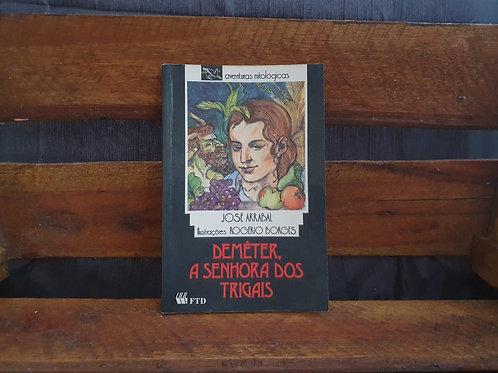 Deméter, A Senhora Dos Trigais - José Arrabal
