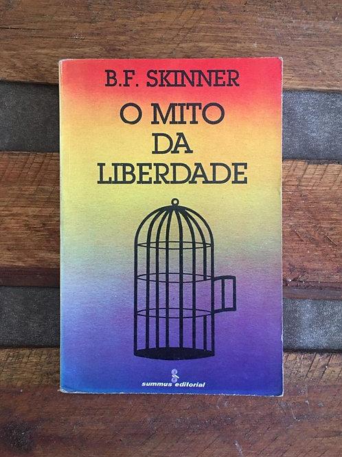 O Mito da Liberdade - B. F. Skinner