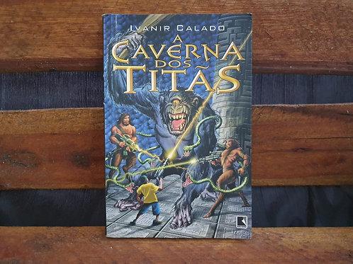 A Caverna dos Titãs - Ivanir Calado
