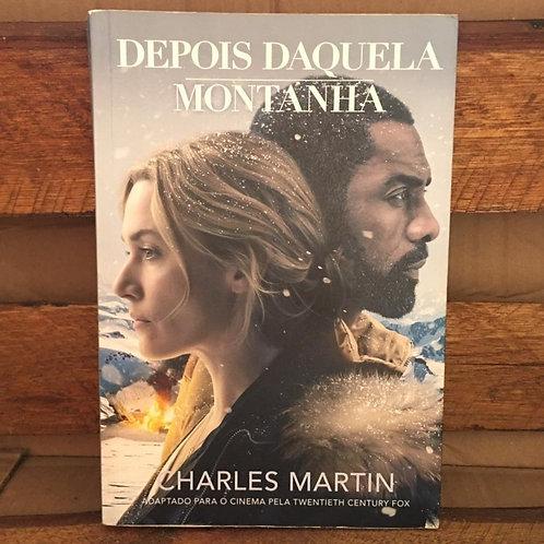Depois daquela montanha - Charles Martin