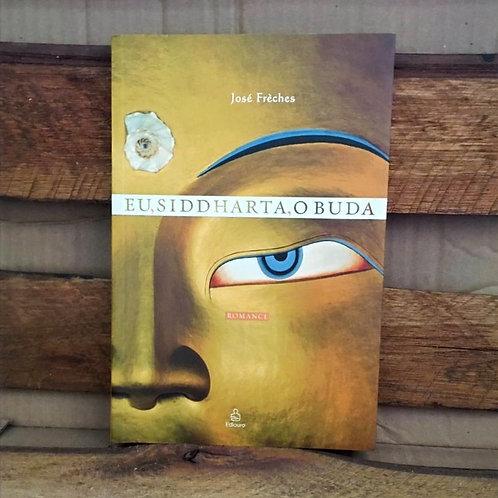Eu, Siddharta, o Buda - José Frèches