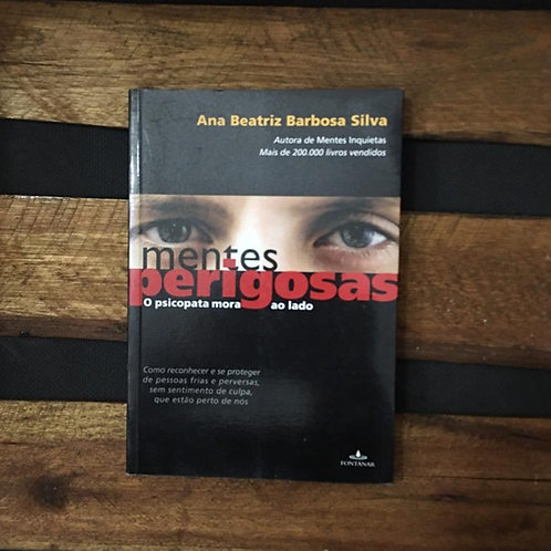 Mentes Perigosas : O psicopata mora ao lado - Ana Beatriz Barbosa Silva