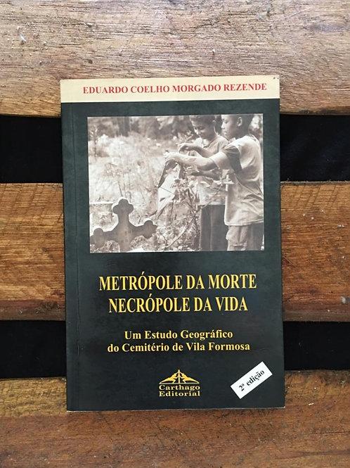 Metrópole da Morte Necrópole da Vida - Eduardo Coelho Morgado Rezende