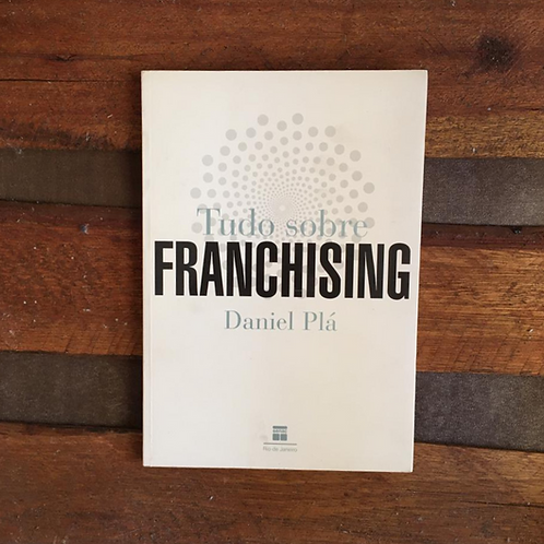 Tudo Sobre Franchising - Daniel Plá