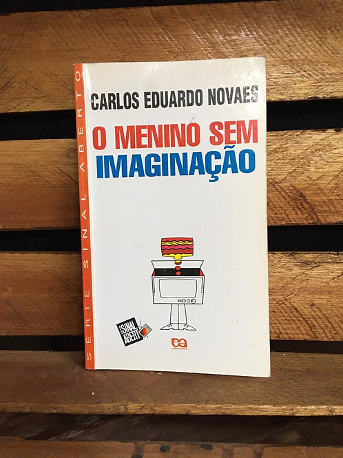 O Menino Sem Imaginação - Carlos Eduardo Novaes