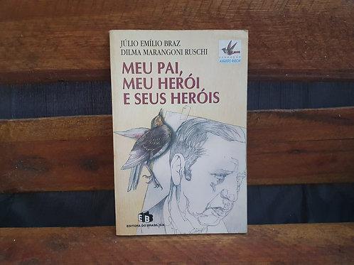 Meu Pai, Meu Herói e seus Heróis - Júlio Emílio Braz e  Dilma Marangoni Ruschi