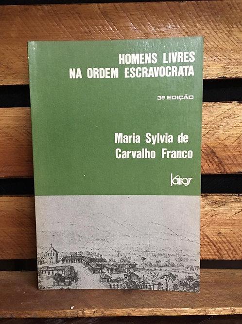Homens livres na ordem escravocrata - Maria Sylvia de Carvalho Franco