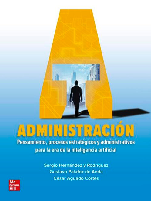 Administración. Pensamiento, procesos estratégicos y administrativos para la...