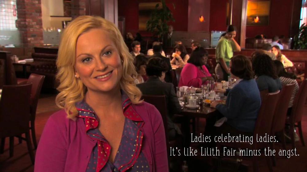 Leslie Knope: Ladies celebrating ladies.  It's like Lilith Fair minus the angst.