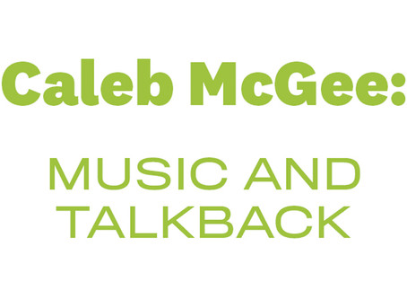 Caleb McGee: Music and Talk Back