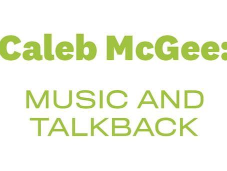 Caleb McGee: Music and Talk Back