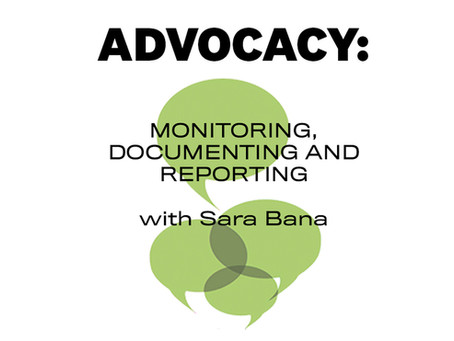 Advocacy: Monitoring, Documenting and Reporting with Sara Bana