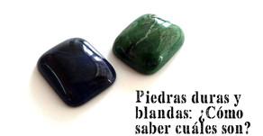 Piedras duras y blandas: ¿Cómo saber cuáles son?