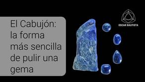 El Cabujón: la forma más sencilla de pulir una gema