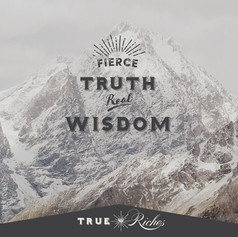 FIERCE-TRUTH-REAL-WISDOM-TRUE-RICHES.jpg