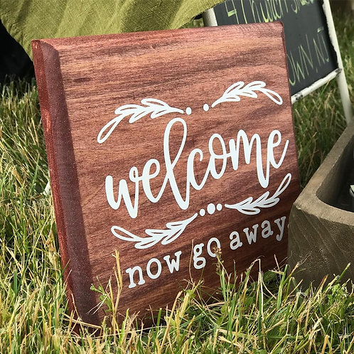 Welcome, now go away sign