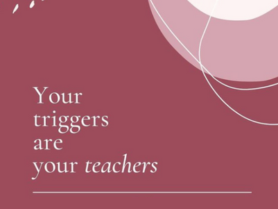 Your triggers are your teachers
