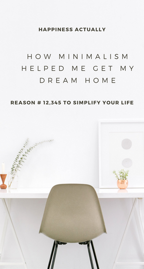 How Minimalism Helped Me Get My Dream Home